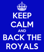 KEEP CALM AND BACK THE ROYALS