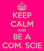 KEEP CALM AND BE A COM. SCIE