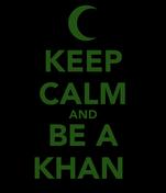 KEEP CALM AND BE A KHAN