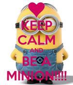 KEEP CALM AND BE A MINION!!!!