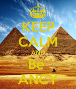 KEEP CALM AND Be  ANCY