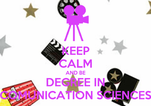 KEEP CALM AND BE DEGREE IN COMUNICATION SCIENCES