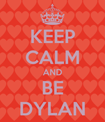 KEEP CALM AND BE DYLAN