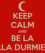 KEEP CALM AND BE LA  BELLA DURMIENTE