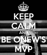 KEEP CALM AND BE ONEW'S MVP