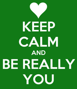 KEEP CALM AND BE REALLY YOU