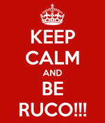 KEEP CALM AND BE RUCO!!!