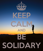 KEEP CALM AND BE SOLIDARY