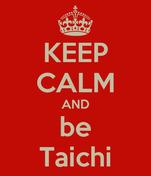 KEEP CALM AND be Taichi