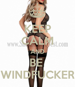 KEEP CALM AND BE  WINDFUCKER