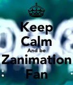 Keep Calm And be Zanimation Fan