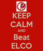 KEEP CALM AND Beat ELCO