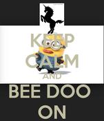 KEEP CALM AND BEE DOO  ON
