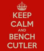 KEEP CALM AND BENCH CUTLER
