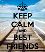 KEEP CALM AND BEST FRIENDS