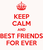 KEEP CALM AND BEST FRIENDS FOR EVER