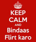 KEEP CALM AND Bindaas Flirt karo