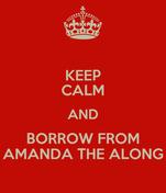 KEEP CALM AND BORROW FROM AMANDA THE ALONG