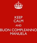 KEEP CALM AND BUON COMPLEANNO MANUELA