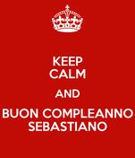 KEEP CALM AND BUON COMPLEANNO SEBASTIANO