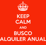 KEEP CALM AND BUSCO ALQUILER ANUAL