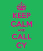KEEP CALM AND CALL CY