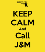 KEEP CALM And Call J&M