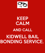 KEEP CALM AND CALL KIDWELL BAIL BONDING SERVICE.