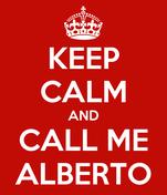 KEEP CALM AND CALL ME ALBERTO