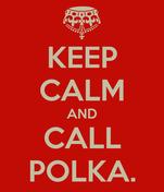 KEEP CALM AND CALL POLKA.