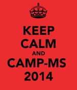 KEEP CALM AND CAMP-MS  2014