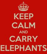 KEEP CALM AND CARRY ELEPHANTS