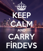 KEEP CALM AND CARRY FİRDEVS