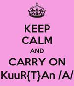 KEEP CALM AND CARRY ON KuuR{T}An /A/