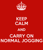KEEP CALM AND CARRY ON NORMAL JOGGING