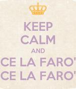 KEEP CALM AND CE LA FARO' CE LA FARO'