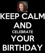 KEEP CALM AND CELEBRATE YOUR BIRTHDAY