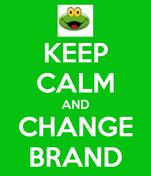 KEEP CALM AND CHANGE BRAND