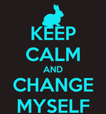 KEEP CALM AND CHANGE MYSELF