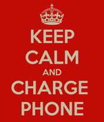 KEEP CALM AND CHARGE  PHONE