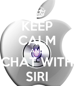 KEEP CALM AND CHAT WITH SIRI