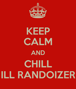 KEEP CALM AND CHILL ILL RANDOIZER