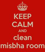 KEEP CALM AND clean misbha room