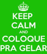 KEEP  CALM AND COLOQUE PRA GELAR