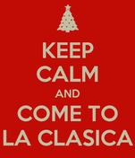 KEEP CALM AND COME TO LA CLASICA
