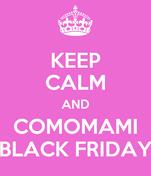 KEEP CALM AND COMOMAMI BLACK FRIDAY