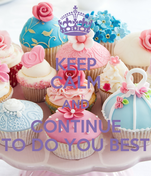 KEEP CALM AND CONTINUE TO DO YOU BEST