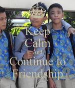 Keep Calm And Continue to Friendship