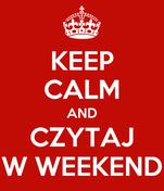 KEEP CALM AND CZYTAJ W WEEKEND