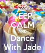 KEEP CALM AND Dance With Jade